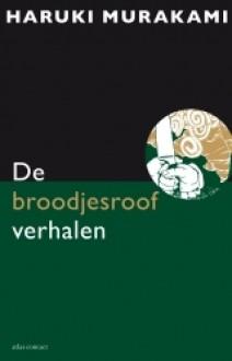De Broodjesroofverhalen - Haruki Murakami,Kat Menschik,Jacques Westerhoven