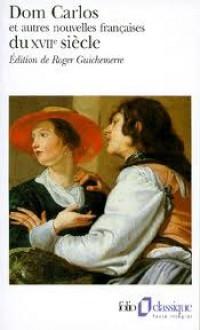 Dom Carlos et autres nouvelles françaises du XVIIe siècle - Roger Guichemerre