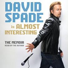 Almost Interesting: The Memoir - David Spade, David Spade, HarperAudio
