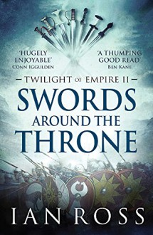 Swords Around the Throne (Twilight of Empire) - Ian Ross
