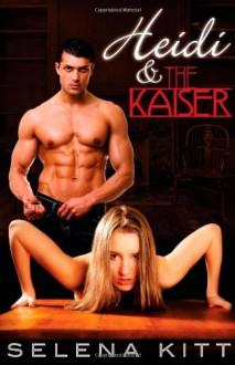 Heidi and the Kaiser - Selena Kitt