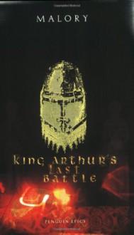 King Arthur's Last Battle (Penguin Epics, #19) - Thomas Malory