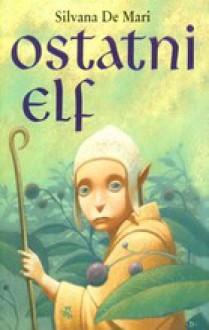 Ostatni elf - Silvana De Mari