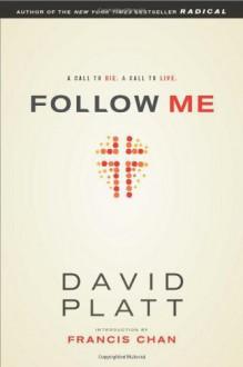 Follow Me: A Call to Die. A Call to Live. - David Platt