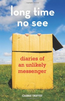 Long Time No See: Diaries of an Unlikely Messenger - Carrie Triffet