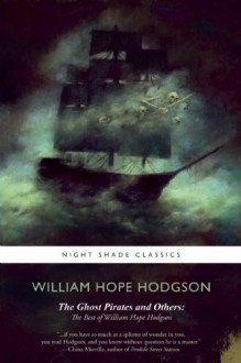 The Ghost Pirates and Others: The Best of William Hope Hodgson - William Hope Hodgson,Jeremy Lassen