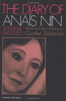 The Diary of Anaïs Nin, Vol. 5: 1947-1955 - Anaïs Nin, Gunther Stuhlmann