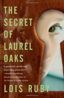 The Secret of Laurel Oaks - Lois Ruby