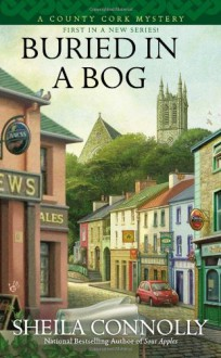 Buried In a Bog (A County Cork Mystery) - Sheila Connolly