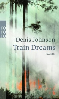Train Dreams - Denis Johnson, Bettina Abarbanell