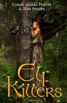 Elf Killers - Carol Marrs Phipps;Tom Phipps