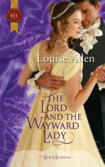 The Lord and the Wayward Lady (Harlequin Historical) - Louise Allen