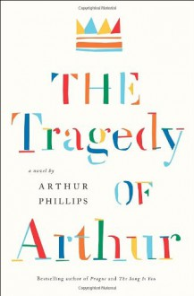 The Tragedy of Arthur - Arthur Phillips