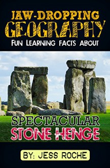 Jaw-Dropping Geography: Fun Learning Facts About Spectacular Stonehenge: Illustrated Fun Learning For Kids - Jess Roche