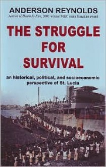 The Struggle for Survival: An Historical, Political, and Socioeconomic Perspective of St. Lucia - Anderson Reynolds