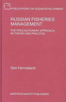 Russian Fisheries Management: The Precautionary Approach in Theory and Practice - Geir Honneland