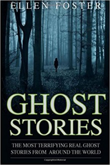 Ghost Stories: The Most Terrifying REAL ghost stories from around the world - NO - Ellen Foster