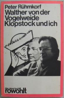 Walther von der Vogelweide, Klopstock und ich - Peter Rühmkorf