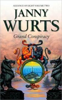 Grand Conspiracy (Wars of Light & Shadow #5; Arc 3 - Alliance of Light, #2) - Janny Wurts
