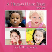 A Helping Hand Series: Little Girl - Joy K. Richardson