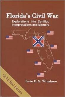 Florida's Civil War: Exploration Into Conflict, Interpretation, And Memory - Irvin D. S. Winsboro