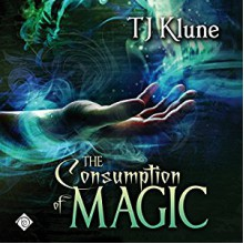 The Consumption of Magic - T.J. Klune,Michael Lesley