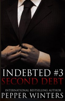 Second Debt (Indebted) (Volume 3) - Pepper Winters