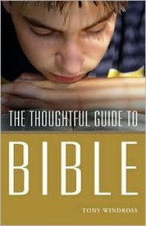 The Thoughtful Guide to the Bible - Tony Windross