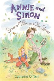 Annie and Simon: Banana Muffins and Other Stories (Candlewick Sparks (Hardcover)) - Catharine O'Neill, Catharine O'Neill