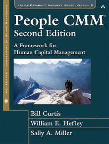 The People CMM: A Framework for Human Capital Management (2nd Edition) - Bill Curtis, Sally Miller, William Hefley