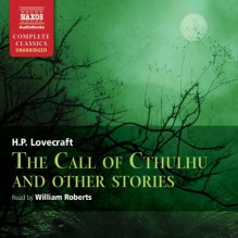 Call of Cthulhu and Other Stories - H.P. Lovecraft,Naxos AudioBooks,William Roberts