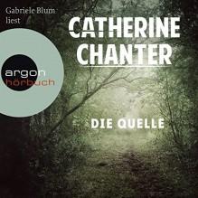 Die Quelle - Argon Verlag, Catherine Chanter, Gabriele Blum