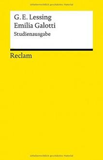 Emilia Galotti: Ein Trauerspiel in fünf Aufzügen. Studienausgabe - Gotthold Ephraim Lessing, Elke Bauer, Bodo Plachta