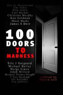100 Doors To Madness - Eric J Guignard, Ken Goldman, Marge Simon, James S. Dorr, Shaun Meeks, Michael Bailey, David Nell, T. Fox Dunham