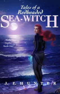Tales of a Redheaded Sea-Witch - J E Hunter