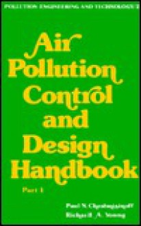 Air Pollution Control and Design Handbook/Part 1 (Pollution Engineering & Technology Series) - Paul N. Cheremisinoff, Richard Young