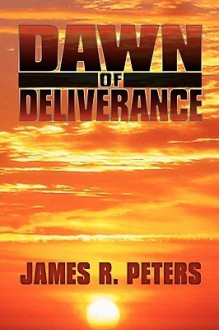 Dawn of Deliverance - James R. Peters