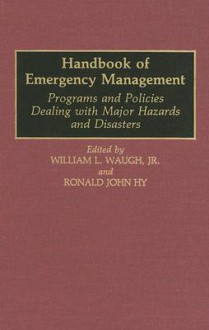 Handbook of Emergency Management: Programs and Policies Dealing with Major Hazards and Disasters - Ronald John Hy