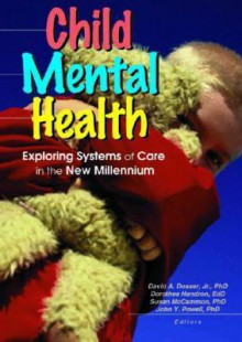 Child Mental Health: Exploring Systems of Care in the New Millennium - David A. Dosser Jr., David A. Dosser Jr.