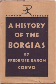 A History of the Borgias - Frederick Rolfe