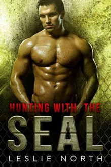 Hunting with the SEAL (Saving the SEALs Series Book 4) - Leslie North