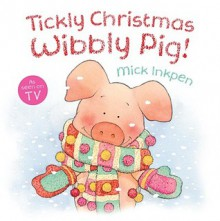 Tickly Christmas, Wibbly Pig! - Mick Inkpen