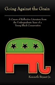 Going Against the Grain: A Canon of Reflective Literature from Undergraduate Years of a Young Black Conservation - Kenneth Bryant Jr.