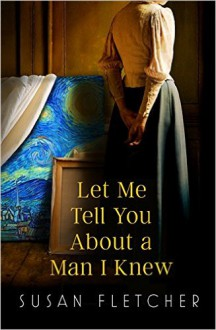 Let Me Tell You About A Man I Knew - Susan Fletcher