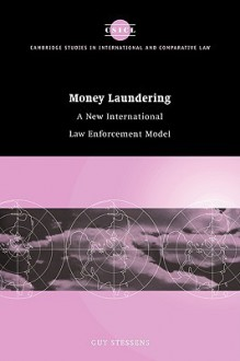 Money Laundering: A New International Law Enforcement Model - Guy Stessens