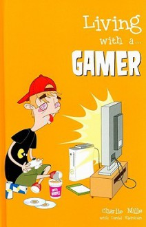 Living with A... Gamer - Charlie Mills, Daniel Kleinman