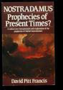 Nostradamus: Prochecies of Present Time? - David Pitt Francis