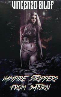 Vampire Strippers from Saturn - Vincenzo Bilof, Max Booth III, George Cotronis