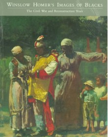 Winslow Homer's Images of Blacks: The Civil War and Reconstruction Years - Peter H. Wood, Karen C.C. Dalton