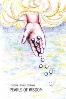 Pearls of Wisdom: My Journey to Wisdom, Knowledge, and Understanding - Louella Pierce Jenkins